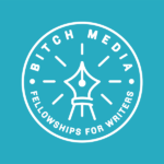Bitch Media Fellowships for Writers Worldwide 2020 [$2,000 Stipend Involved]